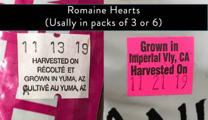 Examples of two labels on romaine lettuce packages.  One reads:  Harvested on 11.13.19, Grown in Yuma, AZ.  Another reads:  Grown in Imperial Vly, CA, Harvested on 11.21.19